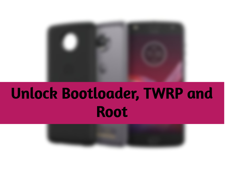 Unlock Bootloader, Install TWRP, Root Moto Z2 Play
